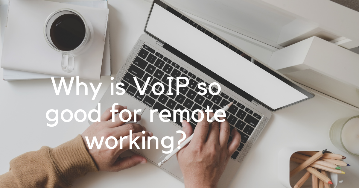 Why is VoIP good for remote working?